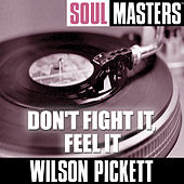 Play & Download Soul Masters: Don't Fight It, Feel It by Wilson Pickett | Napster