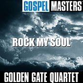 Play & Download Gospel Masters: Rock My Soul by Golden Gate Quartet | Napster