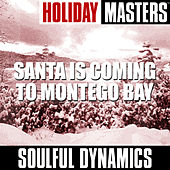 Holiday Masters: Santa Is Coming To Montego Bay by Soulful Dynamics