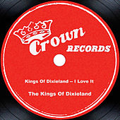 Play & Download Kings Of Dixieland -- I Love It by The Kings Of Dixieland | Napster