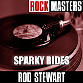 Rock Masters: Sparky Rides by Rod Stewart
