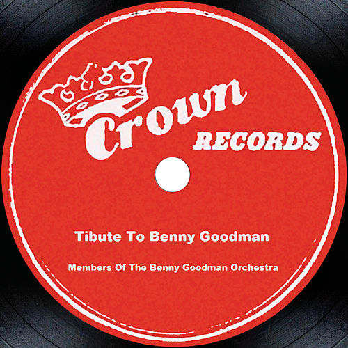 Play & Download Tibute To Benny Goodman by Benny Goodman | Napster