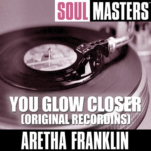 Soul Masters: You Glow Closer (Original Recordins) by Aretha Franklin