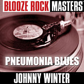 Play & Download Blooze Rock Masters: Pneumonia Blues by Johnny Winter | Napster