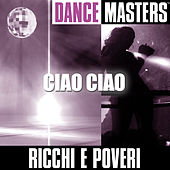 Play & Download Dance Masters: Ciao Ciao by Ricchi E Poveri | Napster