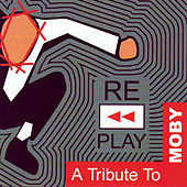 Play & Download Replay:  A Tribute To Moby by Various Artists | Napster