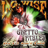Ghetto Fables:  Da 1/2 Ain't Told by L.G. Wise