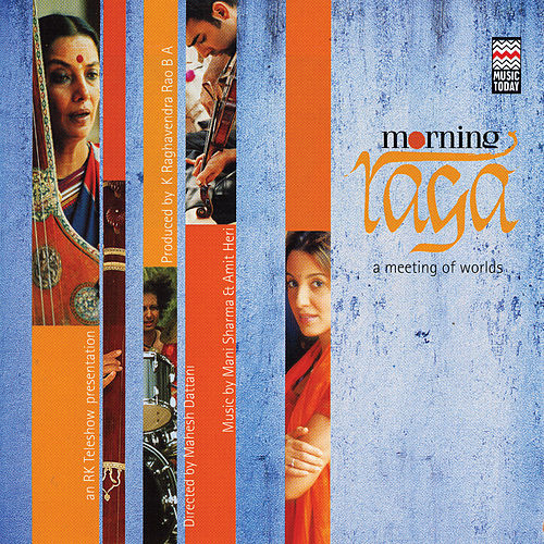 Morning Raga - A Meeting Of Worlds by Various Artists
