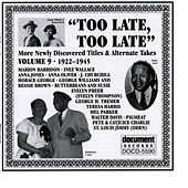 Play & Download Too Late, Too Late Vol. 9 (C. 1922-1945) by Various Artists | Napster