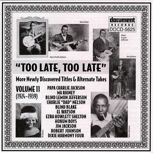 Play & Download Too Late, Too Late Vol. 11 (1924-1939) by Various Artists | Napster