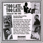 Play & Download Too Late, Too Late Vol. 12 (1917-1948) by Various Artists | Napster