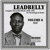 Play & Download Leadbelly Vol. 6 (1947) by Leadbelly | Napster