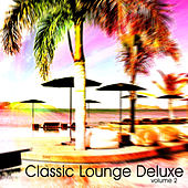 Play & Download Classic Lounge Deluxe, Vol. 2 by Various Artists | Napster