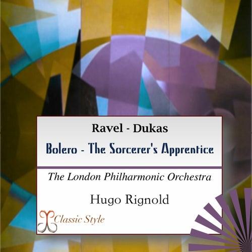 Play & Download Ravel: Bolero - Dukas: Sorcerer's Apprentice by London Philharmonic Orchestra | Napster