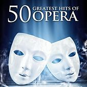 Play & Download 50 Greatest Hits of Opera by Various Artists | Napster
