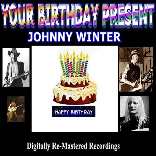 Play & Download Your Birthday Present - Johnny Winter by Johnny Winter | Napster