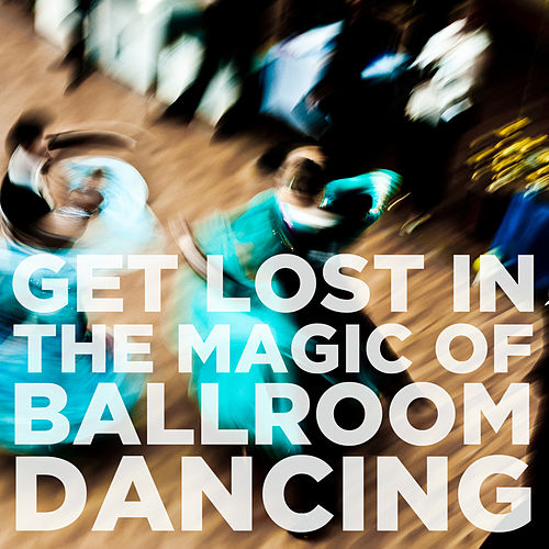 Get Lost in the Magic of Ballroom Dancing by Various Artists