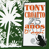 Play & Download 25 Años D' Aquí by Tony Croatto | Napster