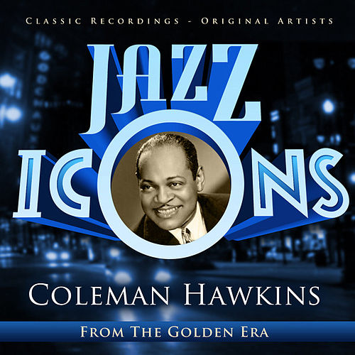 Coleman Hawkins - Jazz Icons from the Golden Era by Various Artists