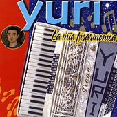 Play & Download Yuri la mia fisarmonica by Yuri | Napster