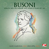 Play & Download Busoni: Sonata No. 2 in E Minor for Violin and Piano, Op. 36a (Digitally Remastered) by Erich Appel | Napster