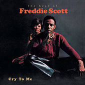 Cry To Me: The Best Of Freddie Scott by Freddie Scott
