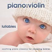 Play & Download Piano and Violin Lullabies by Soothing Piano Classics for Sleeping Babies | Napster