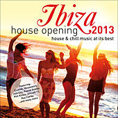 Ibiza House Opening 2013 – House & Chillout Music at It's Best by Various Artists