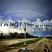 I'm Not Through by OK Go