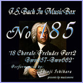 Play & Download Bach In Musical Box 185 /  18 Chorale Preludes Part2 BWV657-BWV662 - EP by Shinji Ishihara | Napster