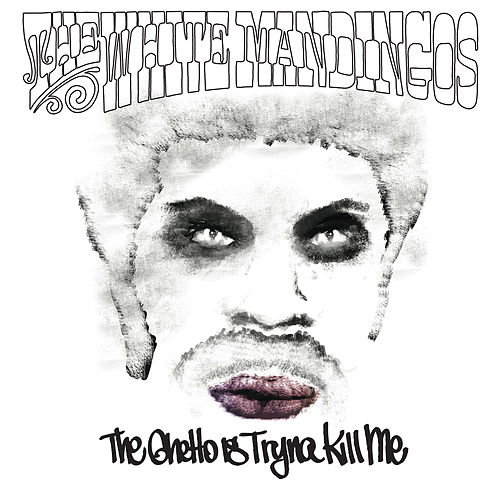 Play & Download The Ghetto Is Tryna Kill Me by The White Mandingos | Napster