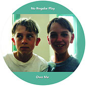 Play & Download Owe Me by No Regular Play | Napster