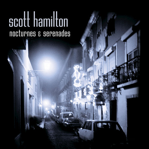 Play & Download Nocturnes And Serenades by Scott Hamilton | Napster