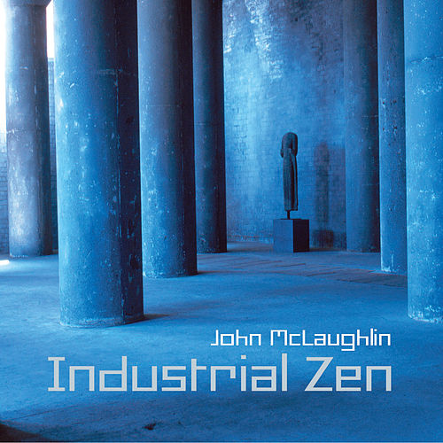 Play & Download Industrial Zen by John McLaughlin | Napster