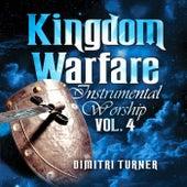 Kingdom Warfare Instrumental Worship, Vol. 4 by Dimitri Turner
