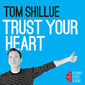 Play & Download Trust Your Heart by Tom Shillue | Napster