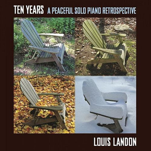 Play & Download Ten Years - A Peaceful Solo Piano Retrospective by Louis Landon | Napster