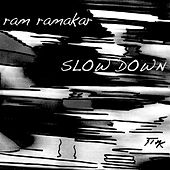 Slow Down by Ram Ramakar