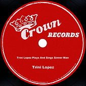 Trini Lopez Plays And Sings Sinner Man by Trini Lopez