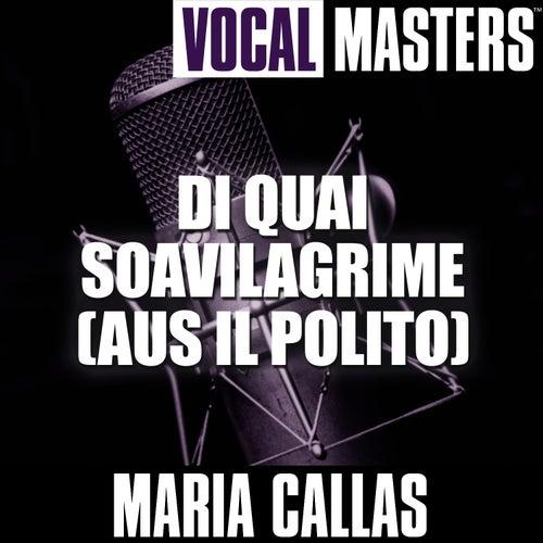 Play & Download Vocal Masters: Di Quai Soavilagrime (Aus Il Polito) by Maria Callas | Napster