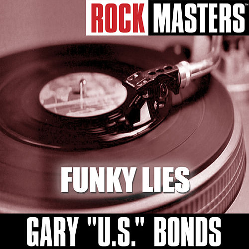 Play & Download Rock Masters: Funky Lies by Gary U.S. Bonds | Napster