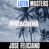 Play & Download Latin Masters: Malaguena by Jose Feliciano | Napster