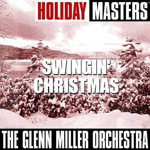 Holiday Masters: Swingin' Christmas by Glenn Miller