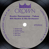 Exotic Percussion - Takes by Milt Raskin & His Orchestra