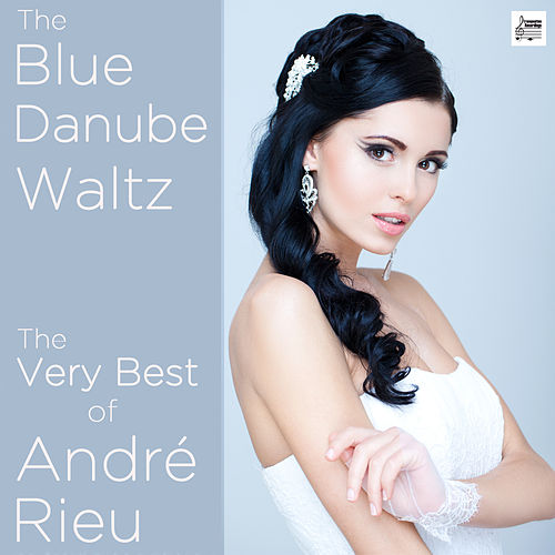 Play & Download The Blue Danube Waltz: The Very Best of André Rieu by André Rieu | Napster