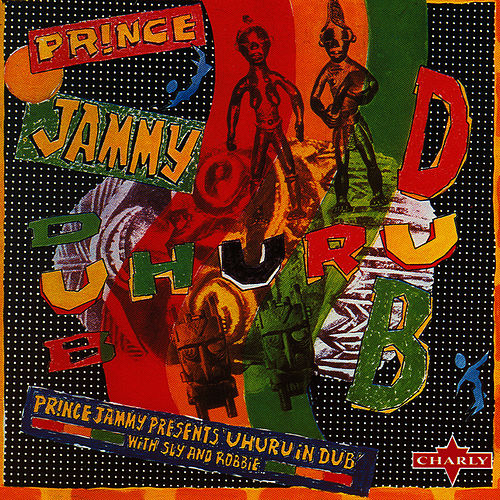 Play & Download Prince Jammy Presents Uhuru In Dub by Sly and Robbie | Napster