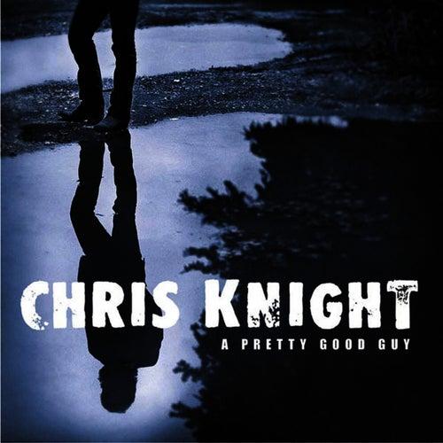 A Pretty Good Guy by Chris Knight