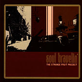 Play & Download Soul Travelin' by Strange Fruit Project | Napster