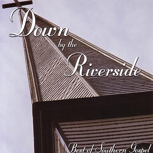Down by the Riverside - Best of Southern Gospel by Various Artists
