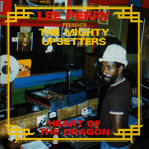 Heart Of The Dragon by Lee 'Scratch' Perry